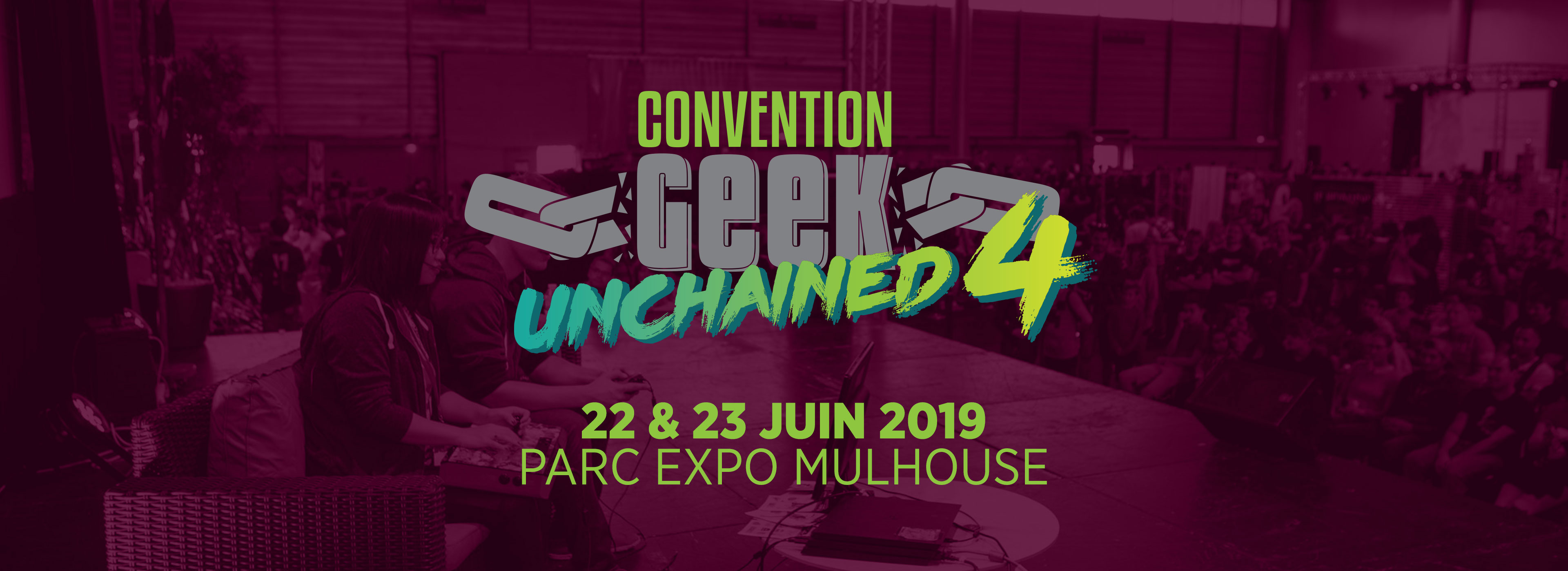 Convention Geek Unchained 4 - Parc Expo Mulhouse - 22 & 23 Juin 2019