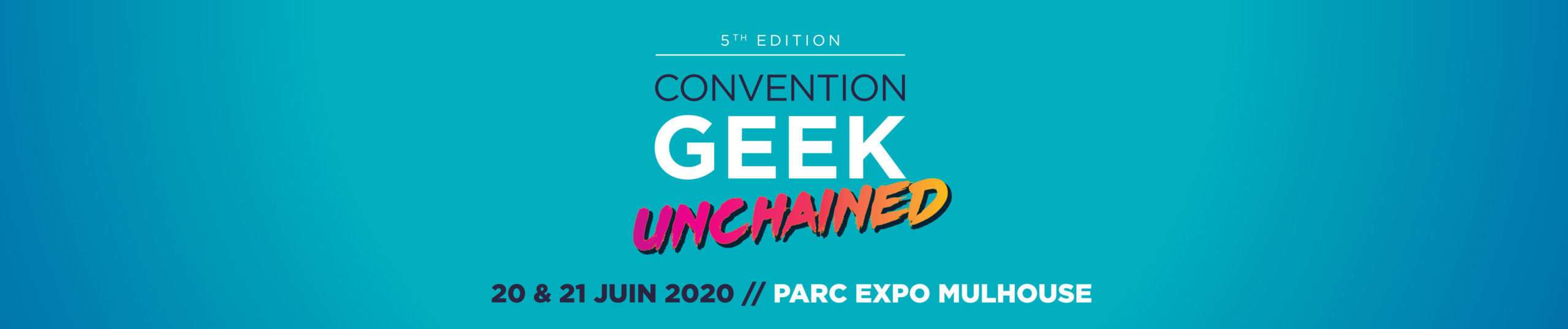 Convention Geek Unchained 5 - Parc Expo Mulhouse - June 20-21, 2020